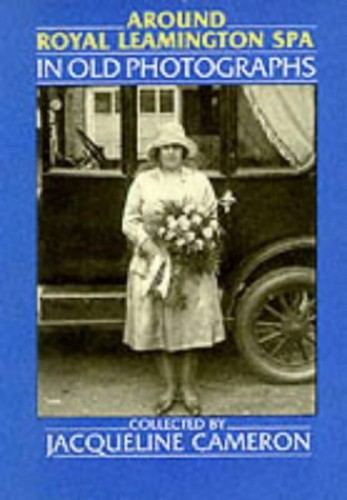 Around Royal Leamington Spa in Old Photographs (Britain in Old Photographs) By J. Cameron