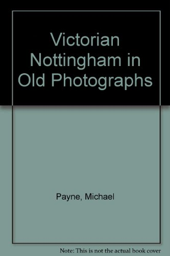 Victorian Nottingham in Old Photographs (Britain in old photographs) By Michael Payne