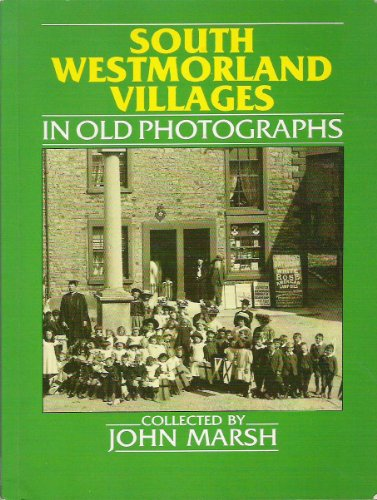 South Westmorland Villages in Old Photographs By John Marsh
