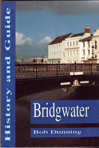 Bridgwater: History and Guide by R. W. Dunning