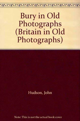 Bury in Old Photographs (Britain in Old Photographs) by John Hudson