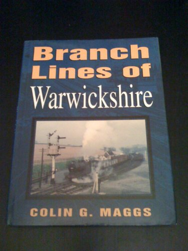 Branch Lines of Warwickshire By Colin G. Maggs