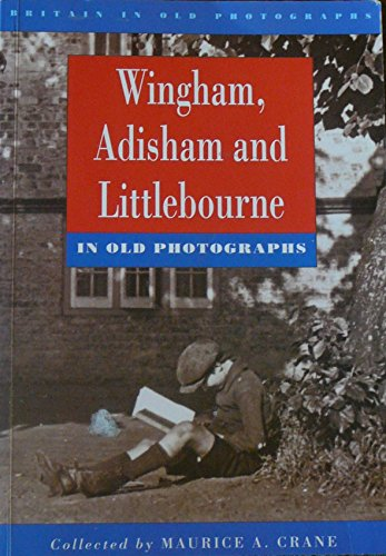 Wingham, Adisham and Littlebourne in Old Photographs by Maurice Crane