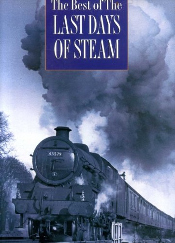 The Best of the Last Days of Steam By Colin G. Maggs