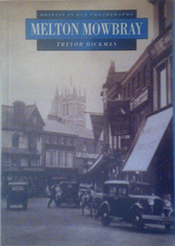 Melton Mowbray in Old Photographs By Trevor Hickman