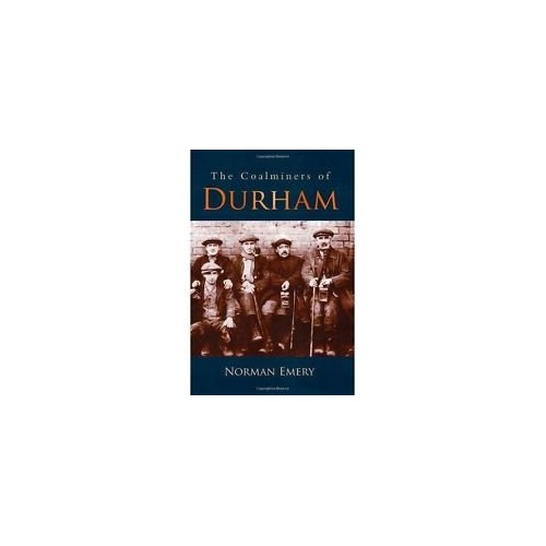 The Coalminers of Durham by Emery, Norman Paperback Book The Cheap Fast Free