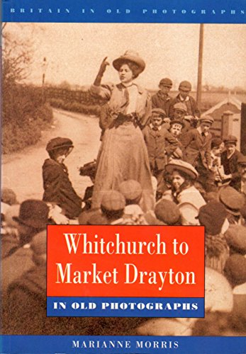 Whitchurch to Market Drayton in Old Photographs By Marianne Morris
