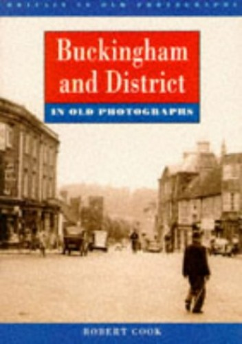Buckingham and District in Old Photographs By Robert Cook