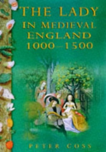The Lady in Medieval England, 1000-1500 By Peter Coss