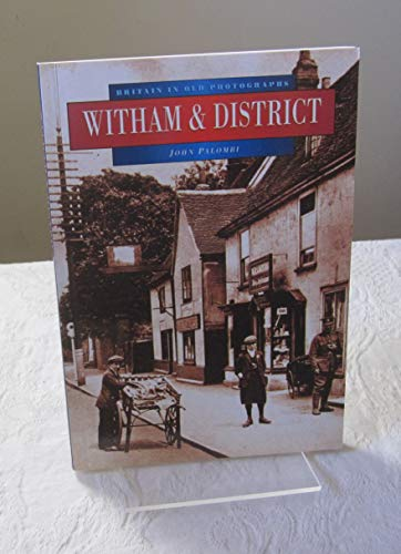 Witham and District in Old Photographs By John Palombi