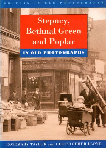 Stepney, Bethnal Green and Poplar in Old Photographs By Rosemary Taylor