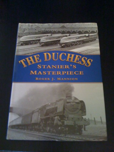 The Duchess: Stanier's Masterpiece (Transport) by Mannion, Roger J. Hardback The