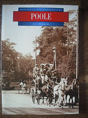 Poole (Britain in Old Photographs) By Ann Norbury