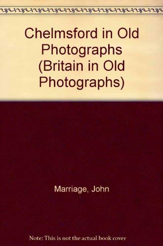 Chelmsford in Old Photographs By John Marriage