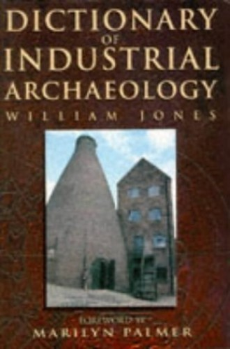 Dictionary of Industrial Archaeology By W.R. Jones