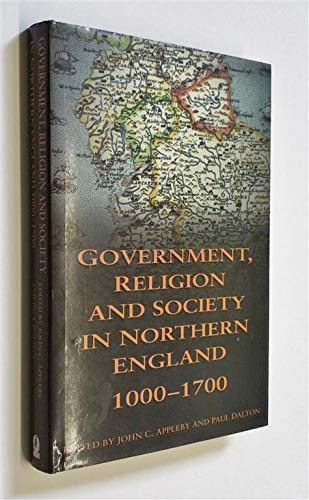 Government, Religion and Society in Northern England, 1000-1700 By Edited by John C. Appleby