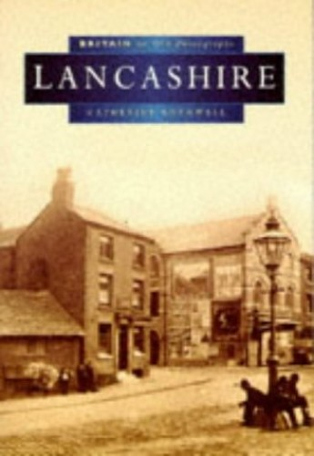 Lancashire in Old Photographs By Catherine Rothwell