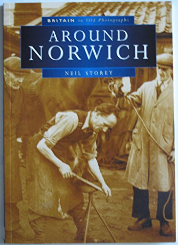 Around Norwich in Old Photographs By Neil R. Storey