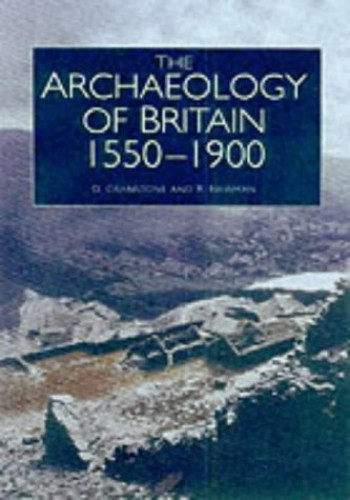 The Archaeology of Britain, 1550-1900 By David Cranstone