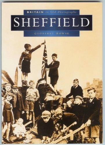 Sheffield in Old Photographs (Britain in Old Photographs) By Geoffrey Howse