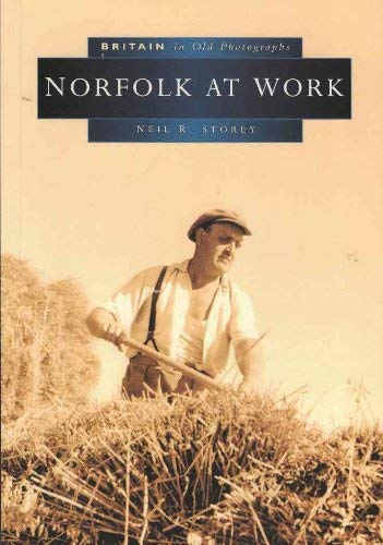 Norfolk at Work in Old Photographs By Neil R. Storey