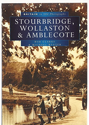 Stourbridge, Wollaston and Amblecote in Old Photographs By Bob Clarke