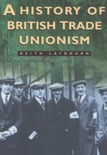 A History of British Trade Unionism, c.1770-1990 By Keith Laybourn