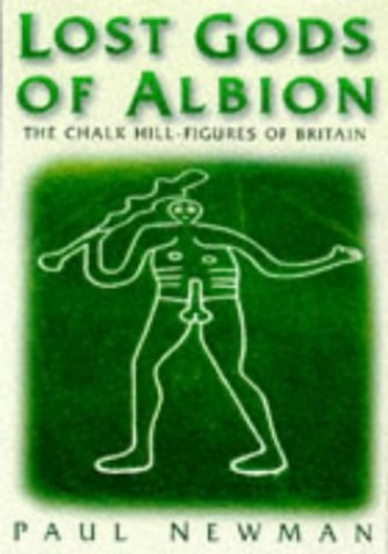 Lost Gods of Albion: The Chalk Hill-Figures of Britain By Paul Newman