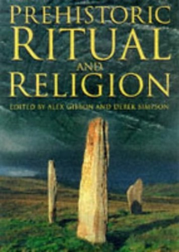 Prehistoric Ritual and Religion By Edited by Alex M. Gibson