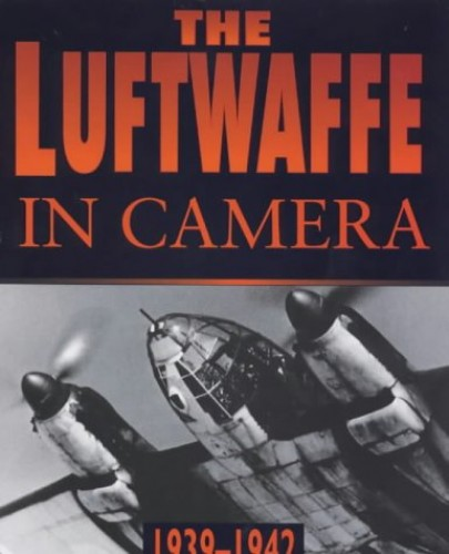 The Luftwaffe in Camera By Dr. Alfred Price