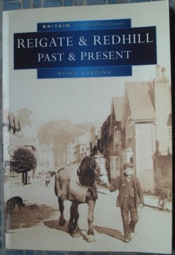Reigate and Redhill Past and Present in Old Photographs By Keith Harding