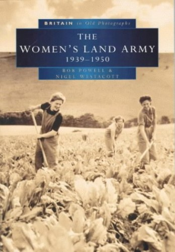 The Women's Land Army in Old Photographs By Bob Powell