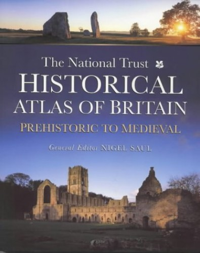 The National Trust Historical Atlas of Britain: Prehistoric to Medieval Period by Nigel Saul