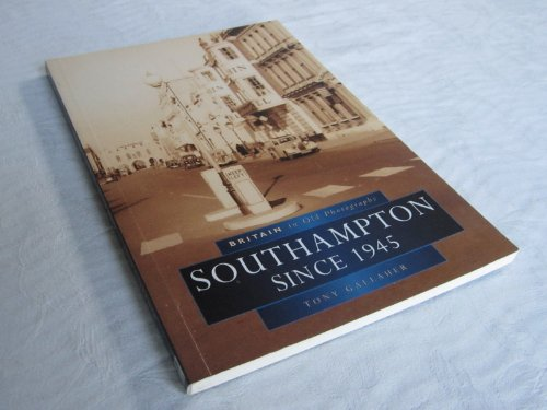 Southampton Since 1945 in Old Photographs By Tony Gallaher