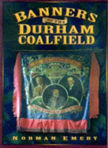 Banners of the Durham Coalfield By Norman Emery