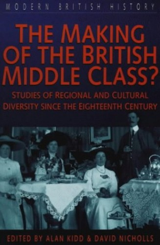 The Making of the British Middle Class? By Alan Kidd