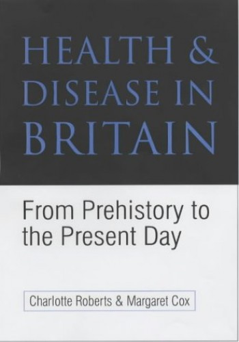 Health and Disease in Britain By Charlotte A. Roberts