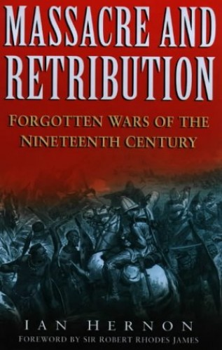 Massacre and Retribution: Forgotten Colonial Wars of the 19th Century (Forgotten Wars 1) By Ian Hernon