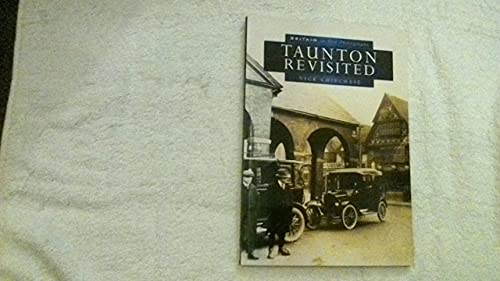 Taunton Revisited in Old Photographs By Nick Chipchase