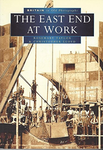The East End at Work in Old Photographs By Rosemary Taylor