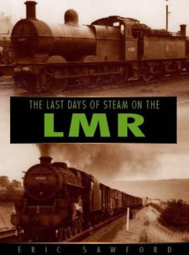 The Last Days of Steam on the London Midland Region By E. H. Sawford