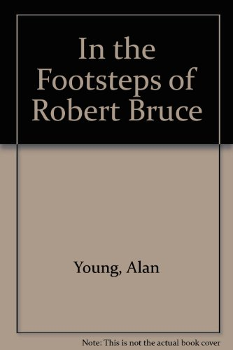 In the Footsteps of Robert Bruce By Alan Young