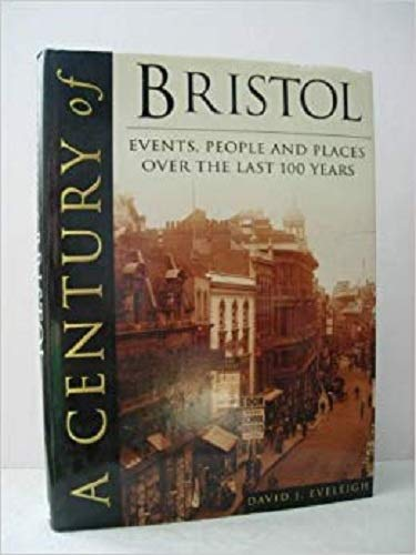 A CENTURY OF BRISTOL By David J. Eveleigh