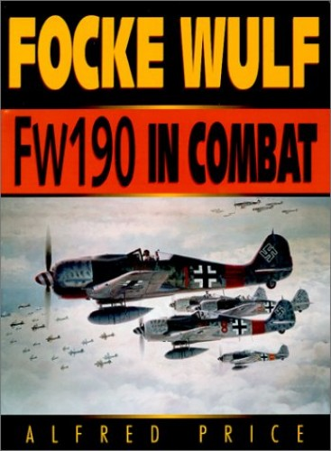 Focke-Wulf FW 190 in Combat By Dr. Alfred Price