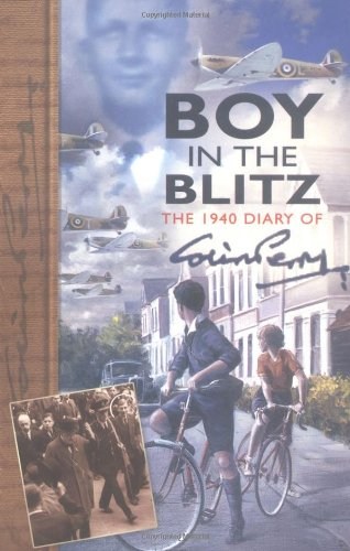 Boy in the Blitz: The 1940 Diary of Colin Perry by Colin Perry