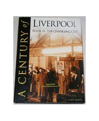 A Century of Liverpool Book II: The Changing City By Cliff Hayes