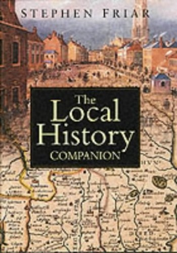 The Local History Companion by Stephen Friar
