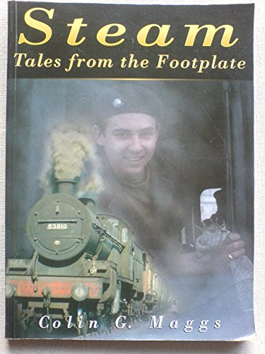 Steam: Tales from the Footplate By Colin G. Maggs