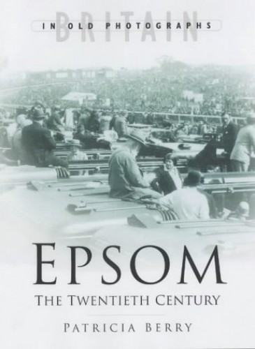 Epsom: The Twentieth Century by Gerald Gosling