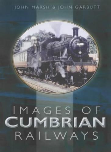 Images of Cumbrian Railways By John Marsh